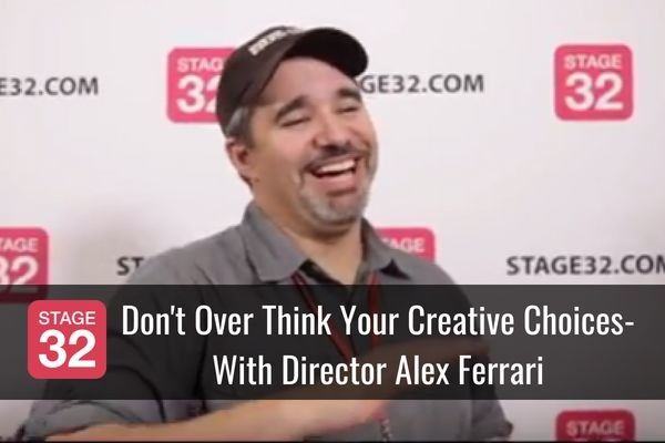 Don't Overthink Your Creative Choices - With Director Alex Ferrari