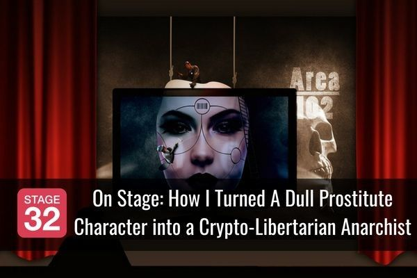 On Stage: How I Turned A Dull Prostitute Character into a Crypto-Libertarian Anarchist