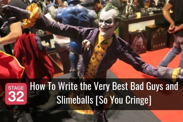 How To Write the Very Best Bad Guys and Slimeballs [So You Cringe]