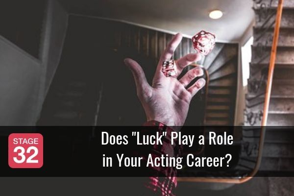 """Does """"Luck"""" Play a Role in Your Acting Career?"""