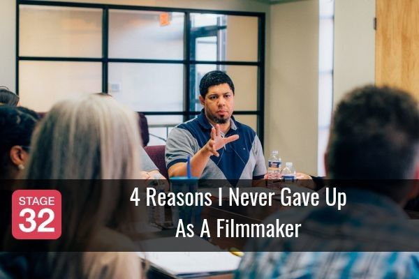 4 Reasons I Never Gave Up As A Filmmaker