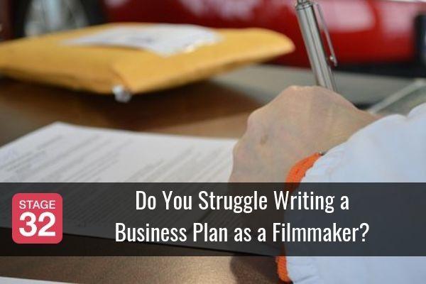 Do You Struggle Writing a Business Plan as a Filmmaker?