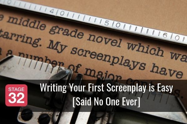 Writing Your First Screenplay is Easy [Said No One Ever]