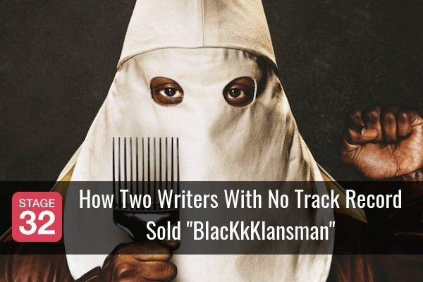 "How Two Writers With No Track Record Sold ""BlacKkKlansman"""
