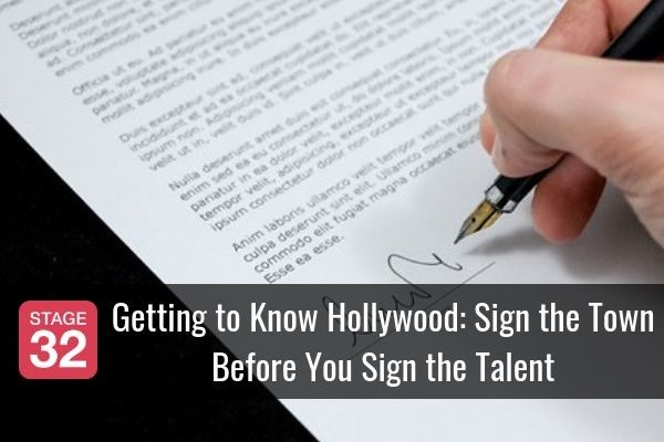 Getting to Know Hollywood: Sign the Town Before You Sign the Talent