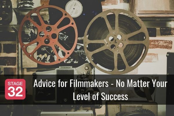 Advice for Filmmakers - No Matter Your Level of Success