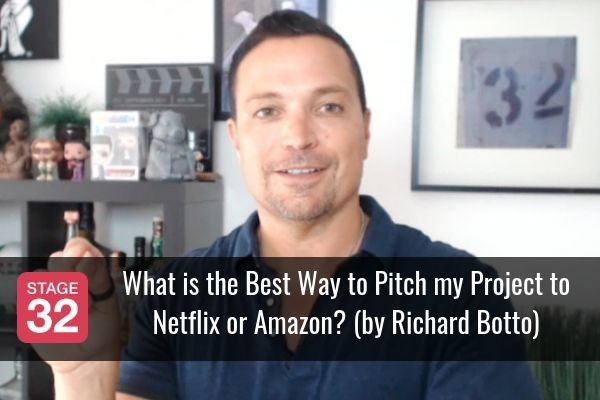 Richard Botto Answers: What is the Best Way to Pitch my Project to Netflix or Amazon?