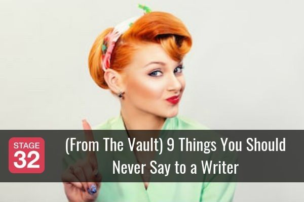From The Vault: 9 Things You Should Never Say to a Writer