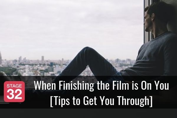 When Finishing the Film is On You [Tips to Get You Through]