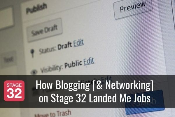 How Blogging [& Networking] on Stage 32 Landed Me Jobs