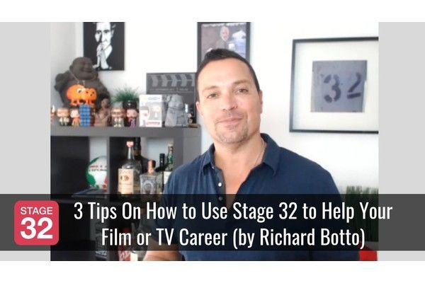 3 Tips On How to Use Stage 32 to Help Your Film or TV Career (by Richard Botto)