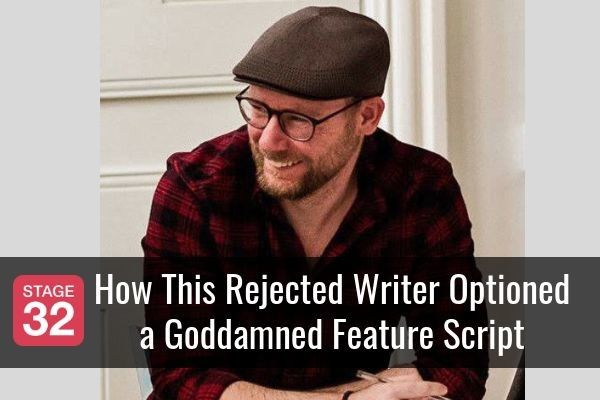 How This Rejected Writer Optioned a Goddamned Feature Script