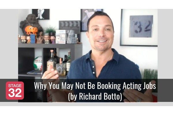 Why You May Not Be Booking Acting Jobs (by Richard Botto)