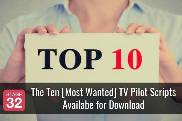 The Ten [Most Wanted] TV Pilot Scripts Availabe for Download