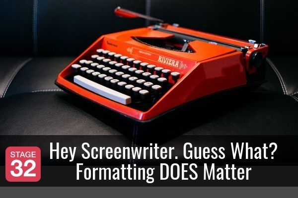 Hey Screenwriter. Guess What? Formatting DOES Matter