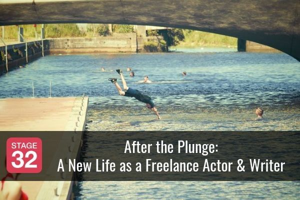 After the Plunge: A New Life as a Freelance Actor & Writer