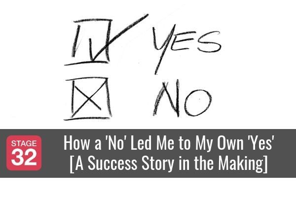 How a 'No' Led Me to My Own 'Yes' [A Success Story in the Making]