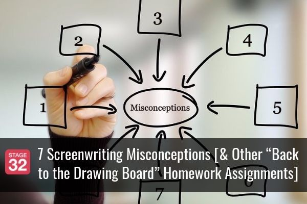 "7 Screenwriting Misconceptions [& Other ""Back to the Drawing Board"" Homework Assignments]"