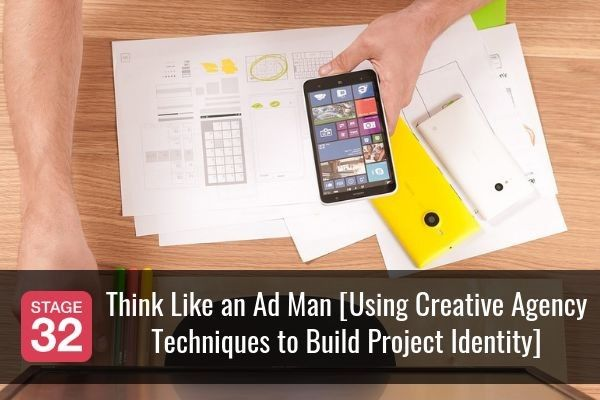 Think Like an Ad Man [Using Creative Agency Techniques to Build Project Identity]