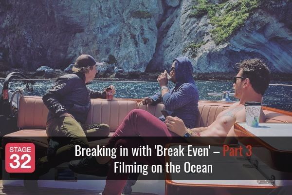 Breaking in with 'Break Even' – Part 3: Filming on the Ocean