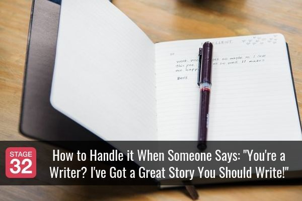 """How to Handle it When Someone Says: """"You're a Writer? I've Got a Great Story You Should Write!"""""""