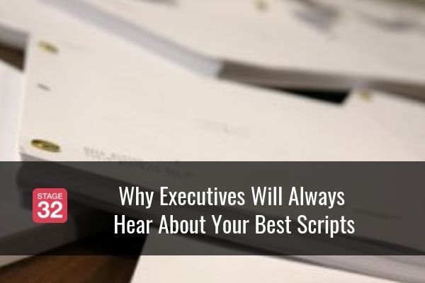 Why Executives Will Always Hear About Your Best Scripts