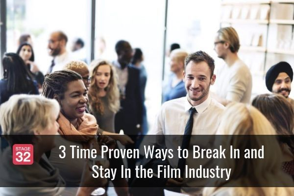 3 Time Proven Ways to Break In and Stay In the Film Industry