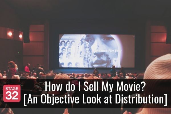 How do I Sell My Movie? [An Objective Look at Distribution]