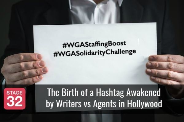 The Birth of a Hashtag Awakened by Writers vs Agents in Hollywood