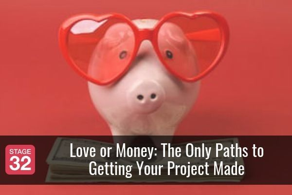 Love or Money: The Only Paths to Getting Your Project Made