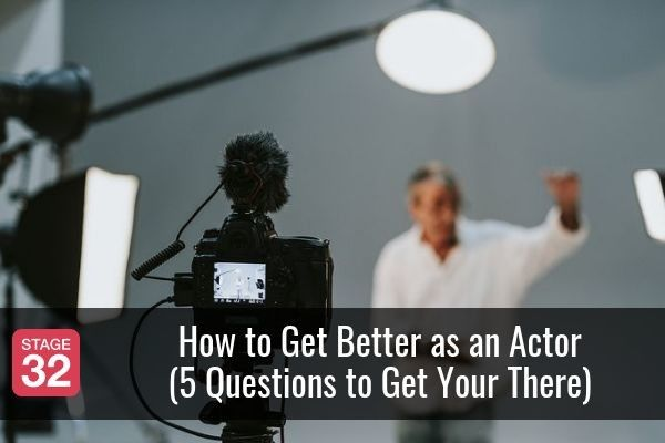 How to Get Better as an Actor (5 Questions to Get Your There)