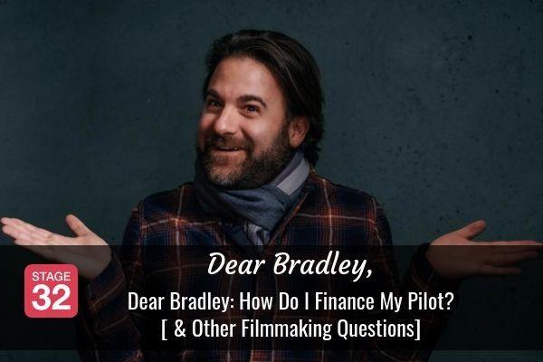Dear Bradley: How Do I Finance My Pilot? [ & Other Filmmaking Questions]
