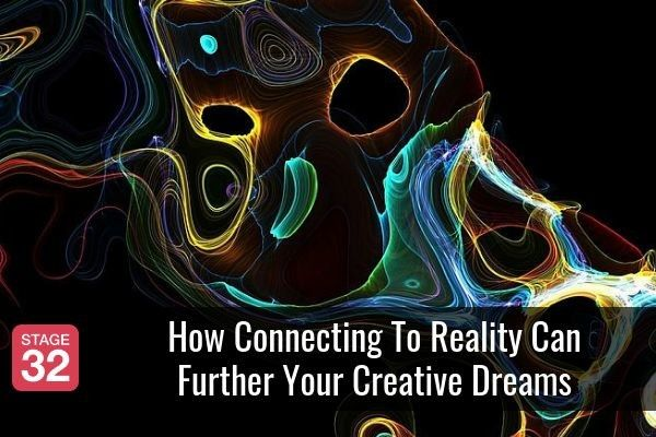 How Connecting To Reality Can Further Your Creative Dreams