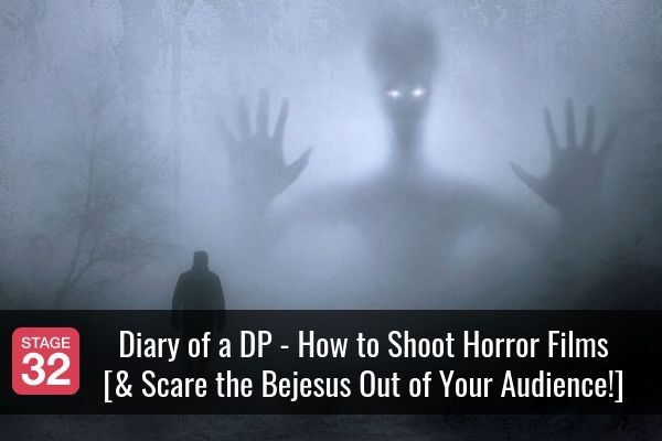 Diary of a DP - How to Shoot Horror Films [& Scare the Bejesus Out of Your Audience!]