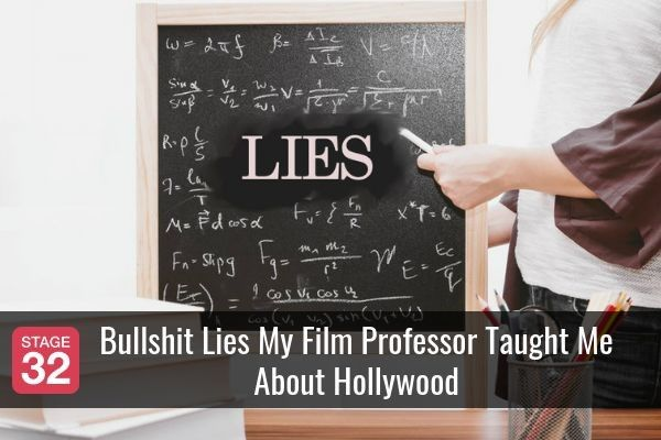 Bullshit Lies My Film Professor Taught Me About Hollywood