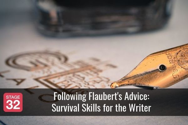 Following Flaubert's Advice: Survival Skills for the Writer