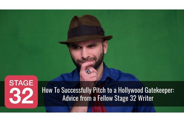 How To Successfully Pitch to a Hollywood Gatekeeper: Advice from a Fellow Stage 32 Writer