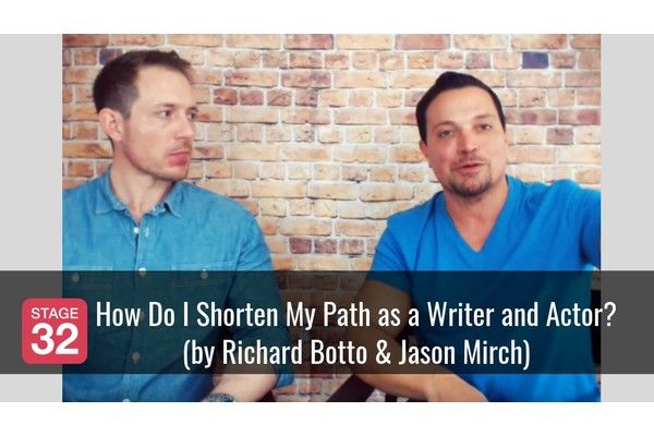 How Do I Shorten My Path as a Writer and Actor? (by Richard Botto & Jason Mirch)