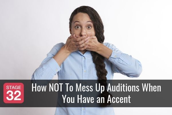 How NOT To Mess Up Auditions When You Have an Accent