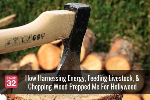 How Harnessing Energy, Feeding Livestock, & Chopping Wood Prepped Me For Hollywood