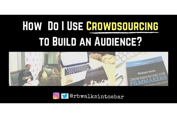 How Do I Use Crowdsourcing to Build an Audience for My Film, TV or Digital Project?