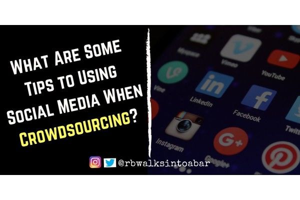 What Are Some Tips to Using Social Media When Crowdsourcing?
