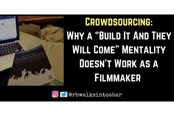 "Why a ""Build It And They Will Come"" Mentality Doesn't Work as a Filmmaker"