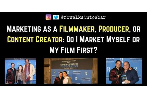 Marketing as a Filmmaker, Producer, or Content Creator: Do I Market Myself or My Film First?