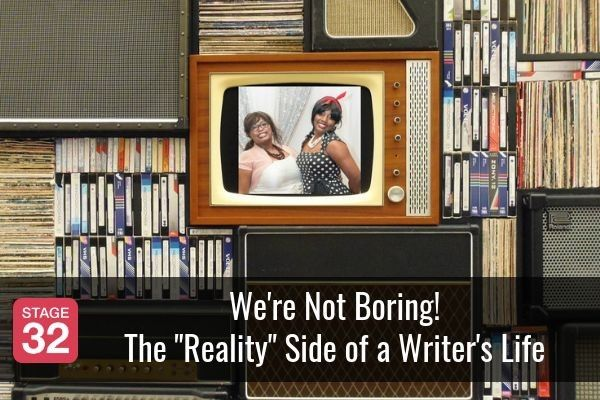 """We're Not Boring! The """"Reality"""" Side of a Writer's Life"""