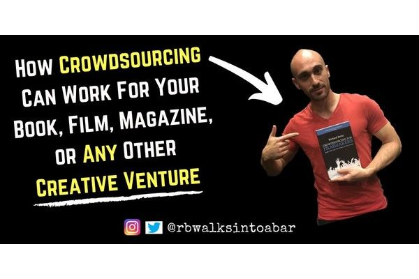 How Crowdsourcing Can Work For Your Book, Film, Magazine, or Any Other Creative Venture