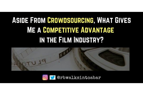 Aside From Crowdsourcing, What Gives Me a Competitive Advantage in the Film Industry?
