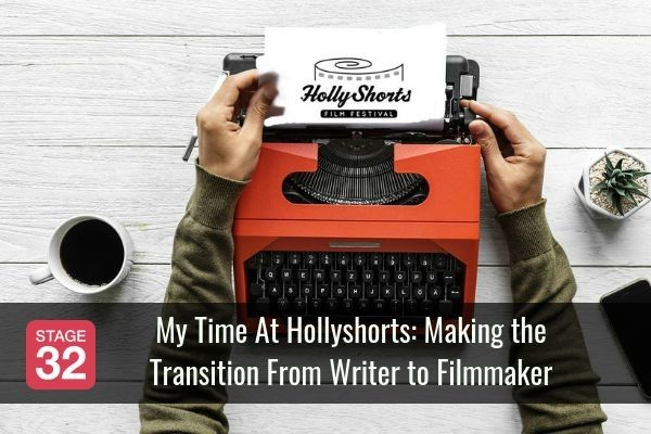 My Time At Hollyshorts: Making the Transition From Writer to Filmmaker