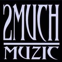 2Much Muzic