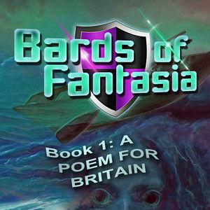 BARDS OF FANTASIA: A Poem for Britain (logline 5)